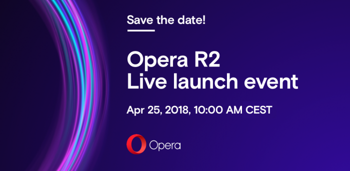 Opera R2 launch event April 25, 2018, 10 AM CEST